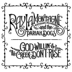 ray lamontagne and the pariah dog god willin and the creek don't rise