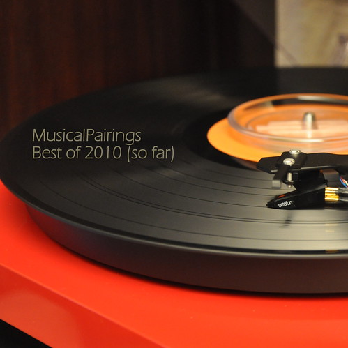 4752362002 e7dd70f345 Musical Pairings Best of 2010 (so far)