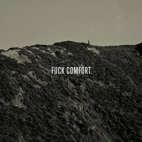 Fuck Comfort.