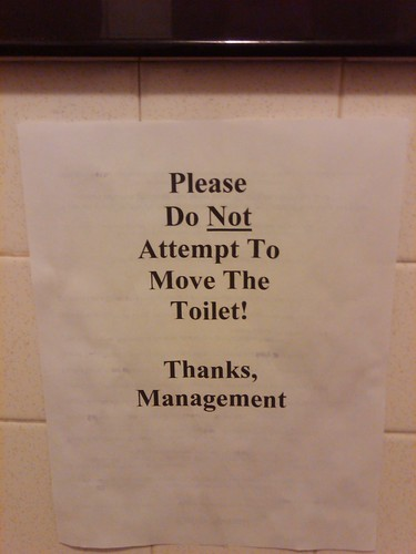 Please Do NOT Attempt To Move The Toilet! Thanks, Management.