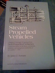 Steam Propelled Vehicles: Five Chapters Reprinted from Self-Propelled Vehicles: A Practical Treatise on the Theory, Construction, Operation, Care and Management of All Forms of Automobiles, Homans, James E.