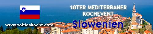 10ter mediterraner Kochevent - Slowenien - tobias kocht! - 10.07.2010-10.08.2010