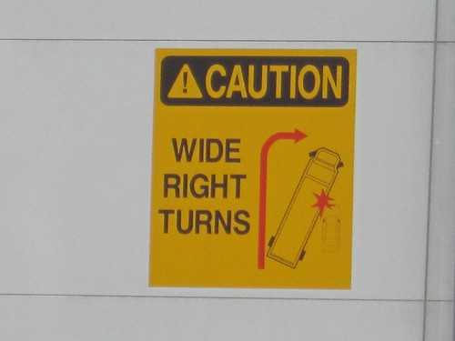"""CAUTION: WIDE RIGHT TURNS"""