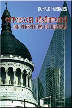 Ortodoxia Răsăriteană din perspectivă occidentală, Don Fairbairn, Editura Multimedia Arad, 2005, Nr. Pagini: 283
