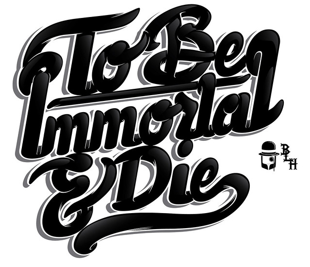 To Be Immortal & Die