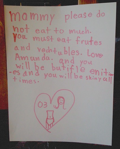 mommy please do not eat to much. you must eat frutes and vechtubles. Love Amanda. and you will be butifle enitimes and you will be skiny all times.