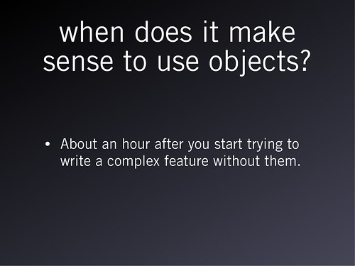 When does it make sense to use objects.