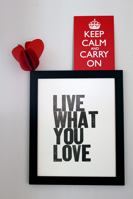 LIVE WHAT YOU LOVE + KEEP CALM AND CARRY ON