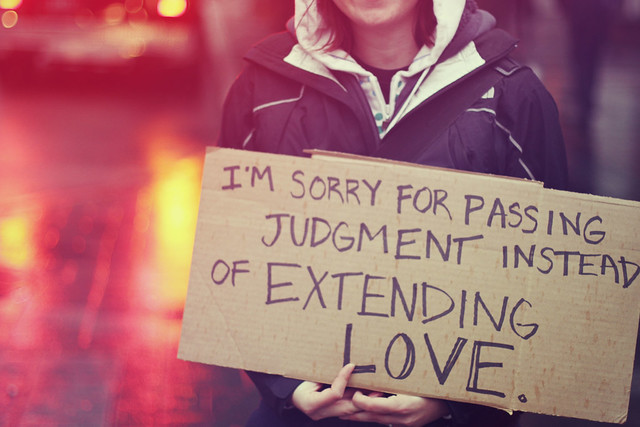I'm sorry for passing judgement instead of extending love.
