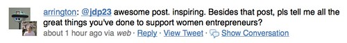 arrington: awesome post. inspiring. Besides that post, pls tell me all the great things you've done to support women entrepreneurs?