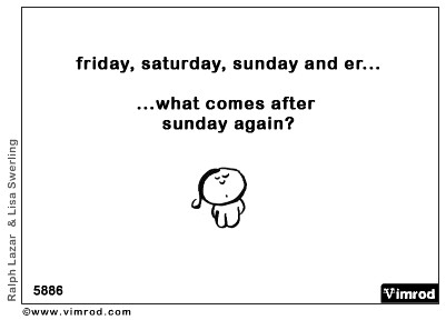 Friday, Saturday, Sunday and er...what comes after Sunday again?