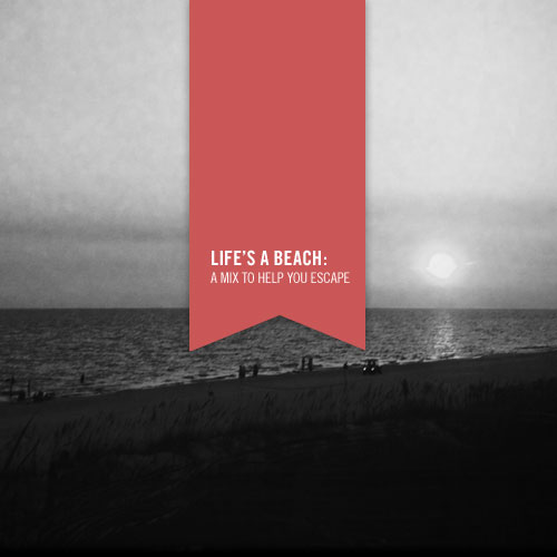life's a beach: a mix to help you escape