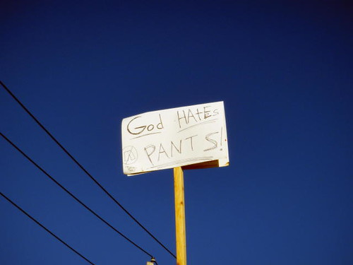 """GOD HATES PANTS! (Trousers too.)"""