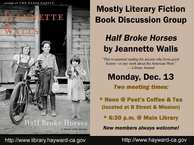 Mostly Literary Fiction Book Group Half Broke Horses by Jeannette Walls - Dec 13 2010 by Hayward Public Library