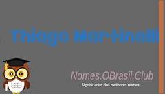 O SIGNIFICADO DO NOME THIAGO MARTINELLI (Nomes.oBrasil.Club) Tags: significado do nome thiago martinelli