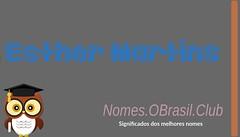 O SIGNIFICADO DO NOME ESTHER MARTINS (Nomes.oBrasil.Club) Tags: significado do nome esther martins