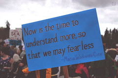 understand more fear less | Marie Skłodowska Curie (FADICH PHOTOGRAPHY) Tags: science march themarchforscience 2017 april earthday earth day lisaparshley activism protest olympia washington environmentalism gogreen clean energy vote womenofscience climatechange climate change global warming poverty war drought resourcescarcity marie skłodowska curie marieskłodowskacurie