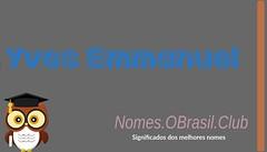 O SIGNIFICADO DO NOME YVES EMMANUEL (Nomes.oBrasil.Club) Tags: significado do nome yves emmanuel