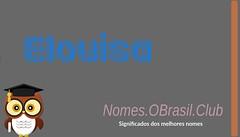O SIGNIFICADO DO NOME ELOUISA (Nomes.oBrasil.Club) Tags: significado do nome elouisa