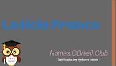 O SIGNIFICADO DO NOME LETICIA FRANCO (Nomes.oBrasil.Club) Tags: significado do nome leticia franco