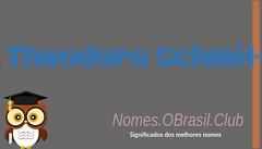 O SIGNIFICADO DO NOME THEODORO SCHMITT (Nomes.oBrasil.Club) Tags: significado do nome theodoro schmitt