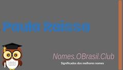 O SIGNIFICADO DO NOME PAULA RAISSA (Nomes.oBrasil.Club) Tags: significado do nome paula raissa