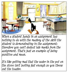 "Educational Postcard: ""When a student hands in an assignment has nothing to do with the mastery of the skill the student is demonstrating in the assignment; therefore, you can't deduct late marks from the assignment..."" (Ken Whytock) Tags: education latemarks deduction mastery skills learning assessment assignments school student teacher"