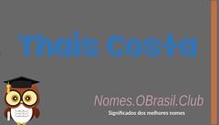 O SIGNIFICADO DO NOME THAIS COSTA (Nomes.oBrasil.Club) Tags: significado do nome thais costa