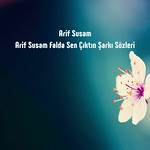 Arif Susam Falda Sen Çıktın sözleri thumbnail