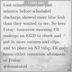 This was probably one of the worst days of my life. I remember seeing the blue dye come out of the tube that was in my stomach. I remember crying. I remember my mom hugging me and assuring me that everything would be okay. I don't remember much after that (Jenn ♥) Tags: ifttt instagram