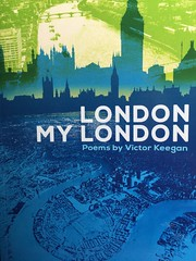 London My London, my fifth poetry book, published today - over 80 poems about the city from playing marbles during the war - the Grand Theft Auto of its day - to the centrifugal effects of the Shard.  It can be downloaded now as a £3.99 ebook or £5 paper (Shakespearesmonkey) Tags: london poems shard towerbridge stjamesspark trafalgarsquare blueplaques victor keegan thames