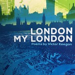 London My London, my fifth poetry book, published today - over 80 poems about the city from playing marbles during the war - the Grand Theft Auto of its day - to the centrifugal effects of the Shard.  It can be downloaded now as a £3.99 ebook or £5 paper thumbnail