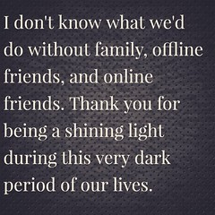 I don't know what we'd do without family, offline friends, and online friends. Thank you for being a shining light during this very dark period of our lives. http://bit.ly/2rFqnhm #homeless #homelessness #homelessfamily #homelesschildren (Jenn ♥) Tags: ifttt instagram