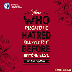 Quote of the Day: Those Who Promote Hatred... (Mehdi/Messiah Foundation International) Tags: design enlightened enlightenment hate hatred lifelessons lifequotes quote quoteoftheday quotes typography younusalgohar