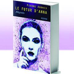 Le Futur d'Anna, Abysses (Pierre Adonis) Tags: roman été 50 nuances de gray futur anna abysses pierre adonis