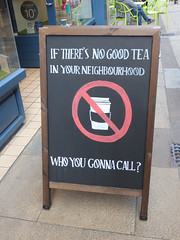 If There's No Good Tea In Your Neighbourhood Who You Gonna Call? Chalkboard Advertising Cambridge June 2017 (symonmreynolds) Tags: iftheresnogoodteainyourneighbourhood whoyougonnacall chalkboard advertising cambridge june 2017