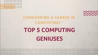 Top 5 Computing Geniuses