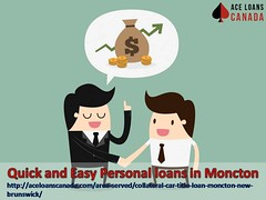 Quick and Easy Personal loans in Moncton (aceloanscanada) Tags: quick easy personal loans moncton cartitleloansmoncton
