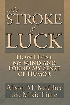 "Book cover of ""My Stroke of Luck: How I Lost My Mind and Found My Sense of Humor"""