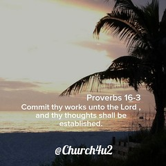 "Proverbs 16-3 ""Commit thy works unto the Lord , and thy thoughts shall be established."" (@CHURCH4U2) Tags: bible verse pic"