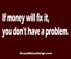 IF MONEY WILL FIX IT (JBruceGibson) Tags: money fix repair no problem share freely good advice cancer disease tragedy
