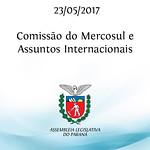 Reunião da Comissão do Mercosul e Assuntos Internacionais 23/05/2017