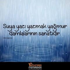 Suya yazı yazmak yağmur damlalarının sanatıdır.  #motivasyon #hayat #yaşam #sanat (isikoren.com) Tags: motivasyon hayat yaşam sanat