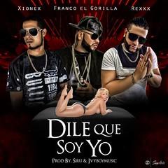 Franco El Gorila Ft. Xionex & Rexxx – Dile Que Soy Yo (http://www.labluestar.com) Tags: dile el franco ft gorila rexxx soy xionex yo