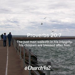 "Proverbs 20-7 ""The just man walketh in his integrity: his children are blessed after him."" (@CHURCH4U2) Tags: bible verse pic"