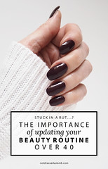 Stuck in a Rut: The Importance of Updating Your Beauty Look and Routine Over 40 | Not Dressed As Lamb (Not Dressed As Lamb) Tags: beauty routine skincare health nails manicure