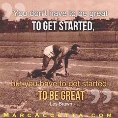 You don't have to be great to GET STARTED, but you have to get started TO BE GREAT.  -Les Brown #inspire #quotes #motivational #quoteoftheday #truth #quotestoliveby #instagood #instadaily #instalike #instaquote #lesbrown #getstarted #begreat (Marc Accetta Seminars) Tags: inspire quotes motivational quoteoftheday truth quotestoliveby instagood instadaily instalike instaquote lesbrown getstarted begreat