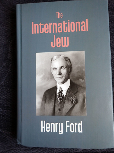 The International Jew by Henry Ford.  .Dual Loyalty. writ large, by one of the leading U.S. anti-Semites in the 1930.  Ford published columns in the leading Nazi newspapers, and Hitler published columns in Ford's., From FlickrPhotos