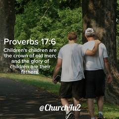 "Proverbs 17-6 ""Children's children are the crown of old men; and the glory of children are their fathers."" (@CHURCH4U2) Tags: bible verse pic"