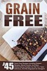 Grain Free: Top 45 Grain Free Recipes Including Dessert Recipes, Baked Goods, And Main Dishes-Eating Healthy Can Be Fun, Taste Delicious, And Be Disguised ... Grain Free Desserts, Grain Free Cookbook) (trolleytrends) Tags: baked cookbook delicious dessert desserts disguised dishes eating free goods grain healthy including main recipes taste